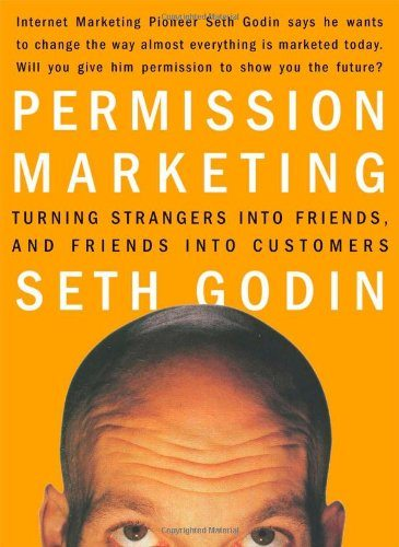 Permission Marketing: Turning Strangers into Friends and