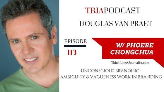 Unconscious Branding–Ambiguity & Vagueness Work, Douglas Van Praet, TBJApodcast 113