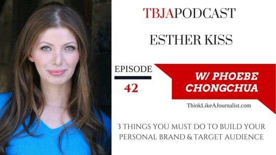 3 Things You Must Do To Build Your Personal Brand, Esther Kiss, TBJApodcast 42