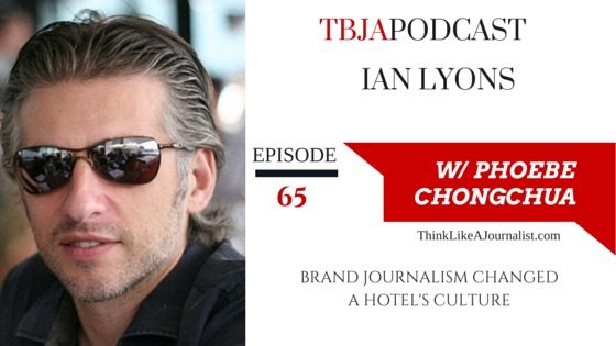 Brand Journalism Changed A Hotel's Culture Ian Lyons, TBJApodcast 65