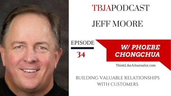 Building Valuable Relationships With Customers, Jeff Moore, TBJApodcast 34