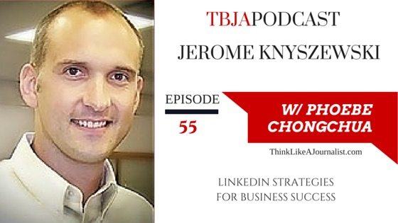 LinkedIn Strategies For Business Success, Jerome Knyszewski, TBJApodcast 55