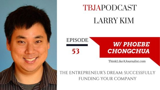 The Entrepreneur's Dream: Successfully Funding Your Company, Larry Kim, TBJApodcast 53
