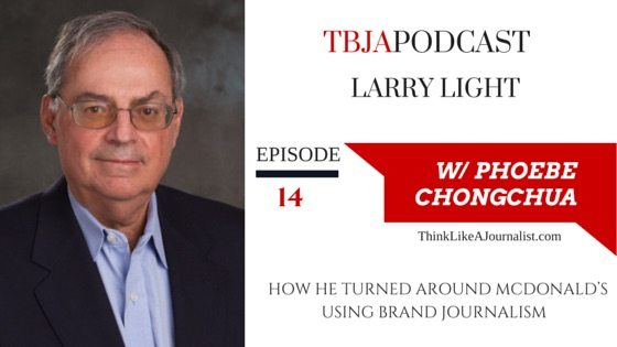 How Brand Journalism Turned McDonald's Around, Larry Light, TBJApodcast 14