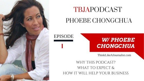 Why I Started The Brand Journalism Advantage Podcast, Phoebe Chongchua, TBJA1