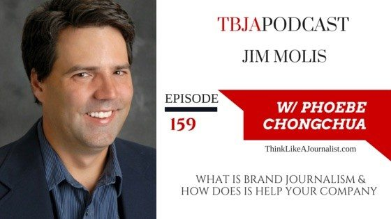 What Is Brand Journalism & How Does It Help Your Company? Jim Molis, TBJApodcast 159