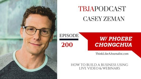 How To Build A Business Using Live Video & Webinars, Casey Zeman, TBJApodcast 200
