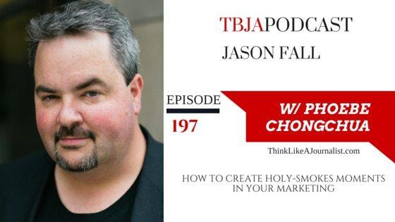 How To Create Holy-Smokes Marketing Moments, Jason Falls, TBJA 197