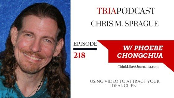 Using Video To Attract Your Ideal Client, Chris M. Sprague, TBJApodcast 218