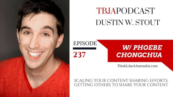 Scaling Your Content Sharing Efforts, Dustin W. Stout, TBJApodcast 237
