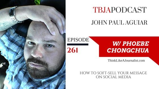 How To Soft-Sell Your Message On Social Media, JohnPaulAguiar_TBJApodcast 261