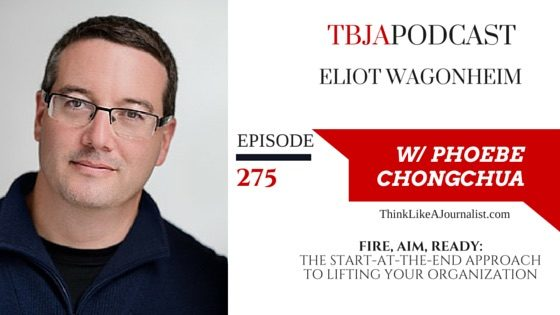 Fire, Aim, Ready: The Start-At-The-End Approach to Lifting Your Organization, Eliot Wagonheim, TBJApodcast 275