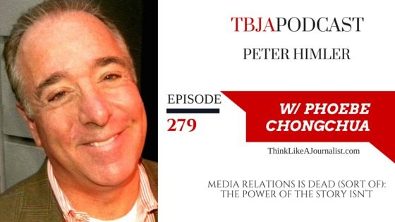 Media Relations is Dead (sort of): The Power Of The Story Isn't, Peter Himler, TBJApodcast 279