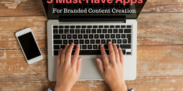 5 Must-Have Apps For Creating Branded Content