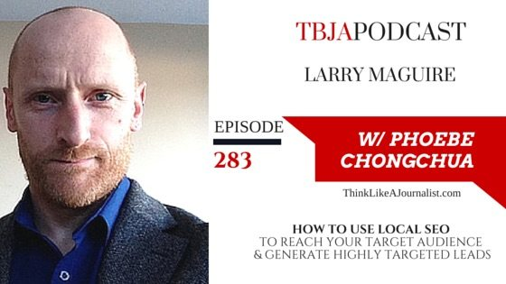 TBJA 283 How To Use Local SEO To Reach Your Target Audience & Generate Highly Targeted Leads, TBJApodcast 283, Larry G. Maguire