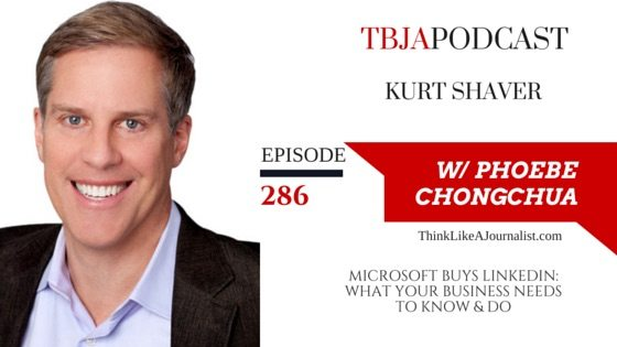 MICROSOFT BUYS LINKEDIN: WHAT YOUR BUSINESS NEEDS TO KNOW & DO, Kurt Shaver, TBJApodcast 286