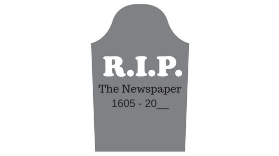 Newspapers dying RIP