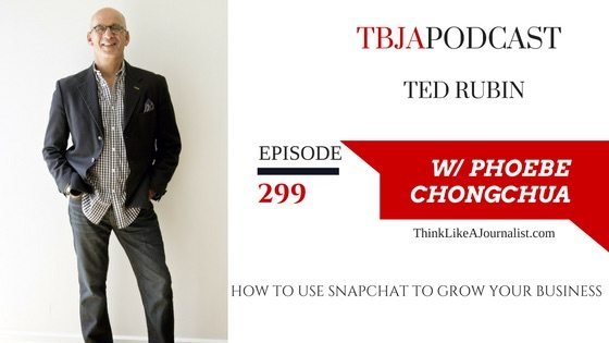 How To Use Snapchat To Grow Your Business, Ted Rubin, TBJApodcast 299