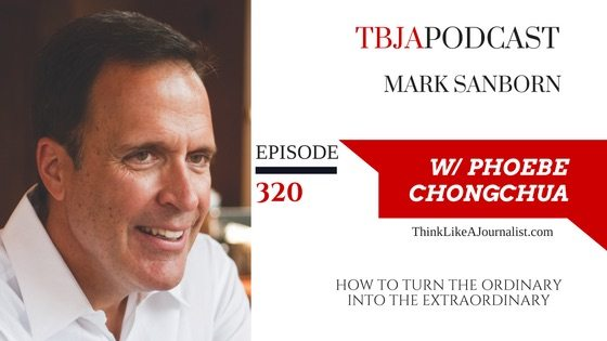 How To Turn The Ordinary Into The Extraordinary, Mark Sanborn, TBJApodcast 320