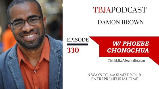 5 Ways To Maximize Your Entrepreneurial Time, Damon Brown, TBJApodcast 330