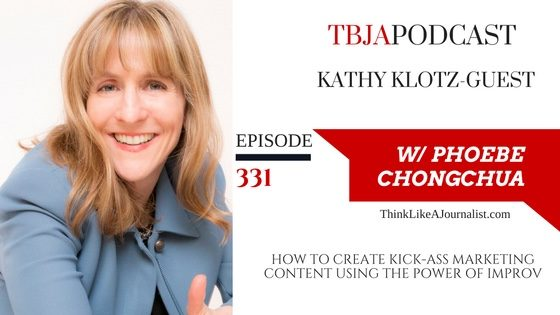 How To Create Kick-Ass Marketing Content Using The Power of Improv, Kathy Klotz-Guest, TBJApodcast 331