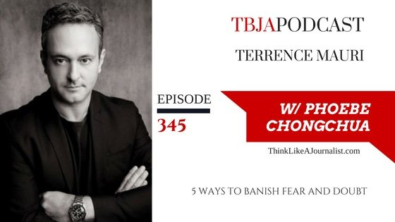 345 5 Ways to Banish Fear and Doubt, Terrence Mauri, TBJApodcast 345