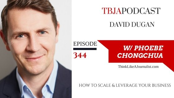 How to Scale & Leverage Your Business, David Dugan, TBJApodcast 344
