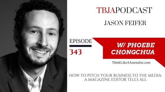 How To Pitch Your Business To The Media, A Magazine Editor Tells All, Jason Feifer, TBJApodcast 343