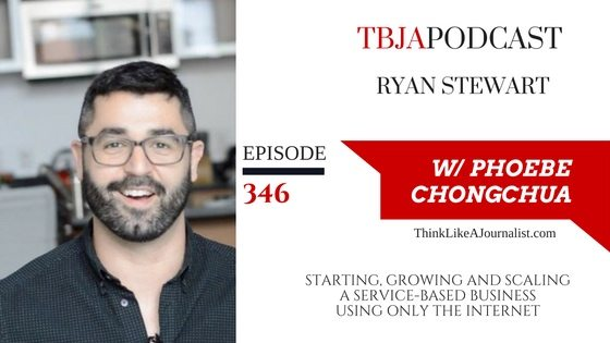 Starting, Growing And Scaling A Service-Based Business Using Only The Internet, Ryan Stewart, TBJApodcast 346