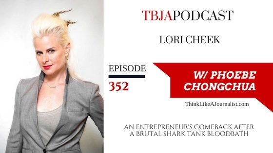 An Entrepreneur's Comeback After A Brutal Shark Tank Bloodbath, Lori Cheek, TBJApodcast 352
