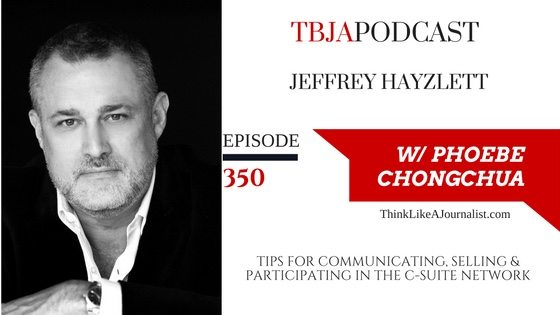 Tips For Communicating, Selling & Participating In The C-Suite, Jeffrey Hayzlett, TBJApodcast 350