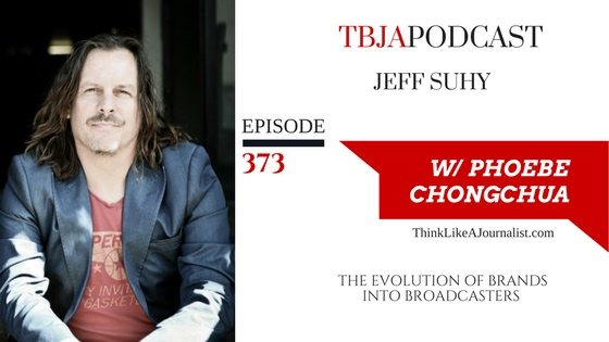 The Evolution Of Brands Into Broadcasters, Jeff Suhy, TBJApodcast 373