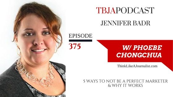 5 Ways To Not Be A Perfect Marketer And Why It Works, JenniferBadr, TBJApodcast 375