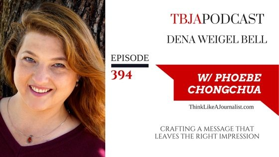 Crafting A Message That Leaves The Right Impression, Dena Weigel Bell, TBJApodcast 394