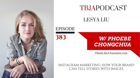 Instagram Marketing: How Your Brand Can Tell Stories With Images, Lesya Liu, TBJApodcast 383