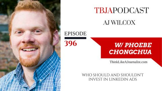 Who Should And Shouldn't Invest In LinkedIn Ads, AJ Wilcox, TBJApodcast 396