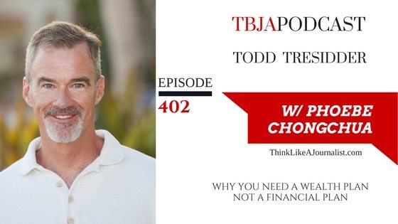 "Why You Need A ""Wealth Plan"", Not a Financial Plan, Todd Tresidder, TBJApodcast 402"