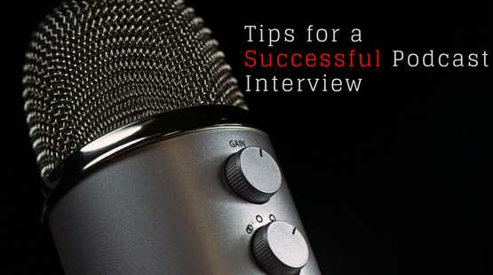 Tips for a Successful Podcast Interview
