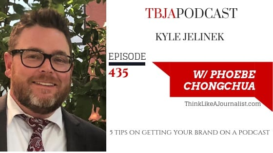 TBJA 435 5 Tips on Getting Your Brand on a Podcast, Kyle Jelinek