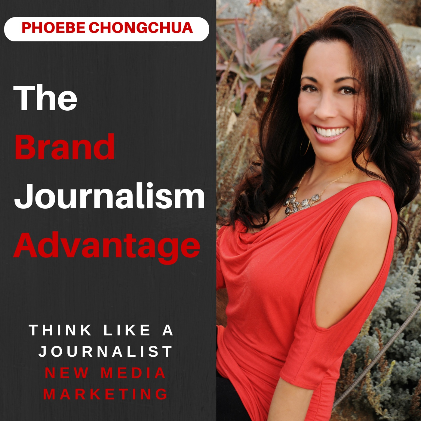 The Brand Journalism Advantage Podcast: New Media Marketing | Thought Leaders | Brand Training | Phoebe Chongchua